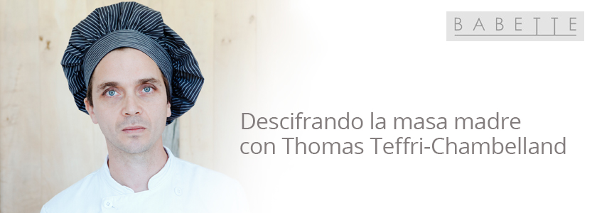 Descifrando la masa madre con Thomas Teffri-Chambelland